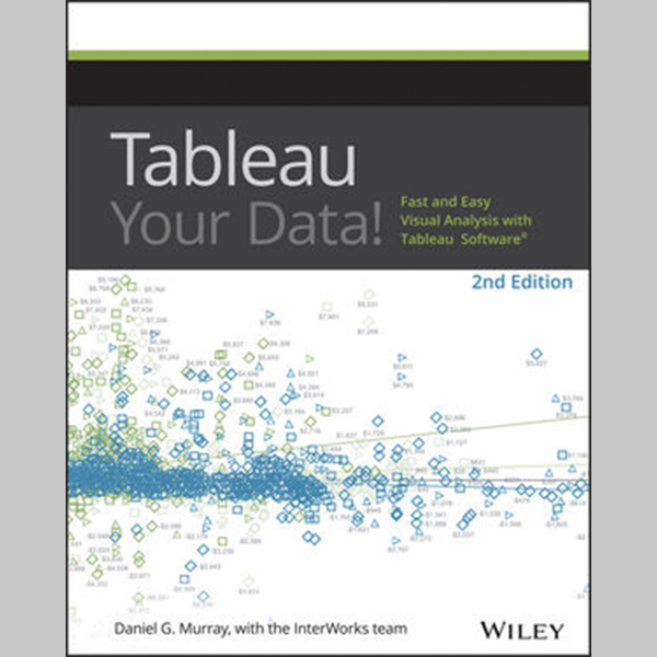 Tableau Your Data! : Fast and Easy Visual Analysis with Tableau Software, 2nd Edition (ISBN: 9781119001195)