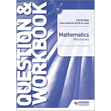 Cambridge International AS & A Level Mathematics Mechanics Question & Workbook (ISBN: 9781510421837)