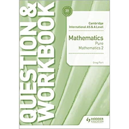 Cambridge International AS & A Level Mathematics Pure Mathematics 2 Question & Workbook (ISBN: 9781510458437)