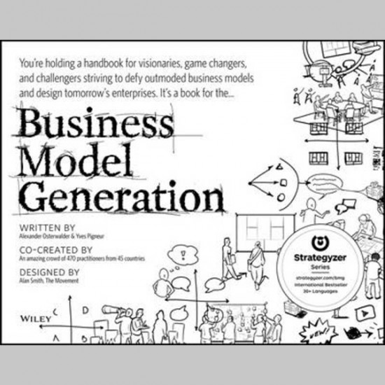 Business Model Generation: A Handbook for Visionaries, Game Changers, and Challengers (ISBN: 9780470876411)