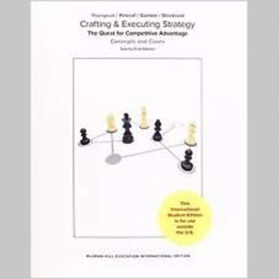 Crafting and executing strategy : the quest for competitive advantage : concepts, 21E (ISBN: 9781260084290)
