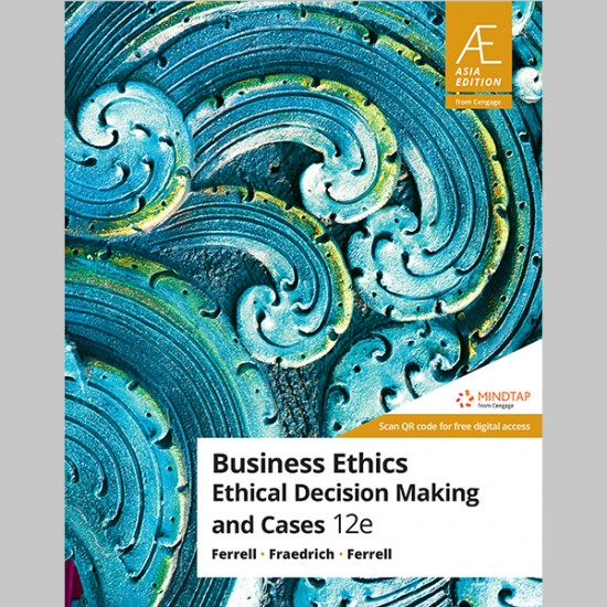 AE Business Ethics: Ethical Decision Making And Cases 12th Edition (ISBN: 9789814846394)