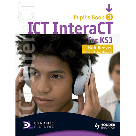 ICT InteraCT for Key Stage 3 Dynamic Learning - Pupil\'s Book and CD3 (ISBN: 9780340940990)