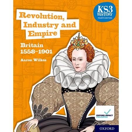KS3 History 4th Edition: Revolution, Industry and Empire: Britain 1558-1901 Student Book (ISBN: 9780198494652)
