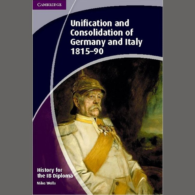 History for the IB Diploma: Unification and Consolidation of Germany and Italy 1815-90 (ISBN: 9781107608849)