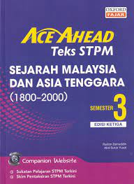 ACE AHEAD TEKS STPM SEJARAH MALAYSIA DAN ASIA TENGGARA PENGGAL 3 EDISI KETIGA (9789834729189)